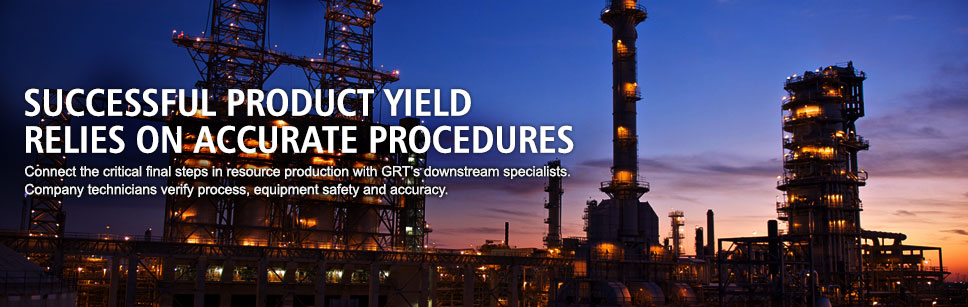 Successful product yield relies on accurate procedures. Connect the critical final steps in resource production with GRT's downstream specialists. Company technicians verify process, equipment safety and accuracy.